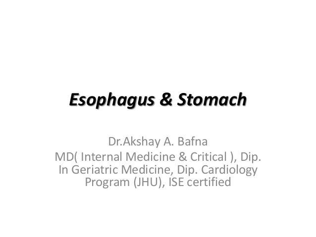 Esophagus & Stomach Dr.Akshay A. Bafna MD( Internal Medicine & Critical ), Dip. In Geriatric Medicine, Dip. Cardiology Pro...