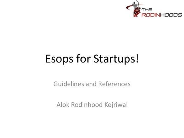 Esops for Startups! Guidelines and References Alok Rodinhood Kejriwal