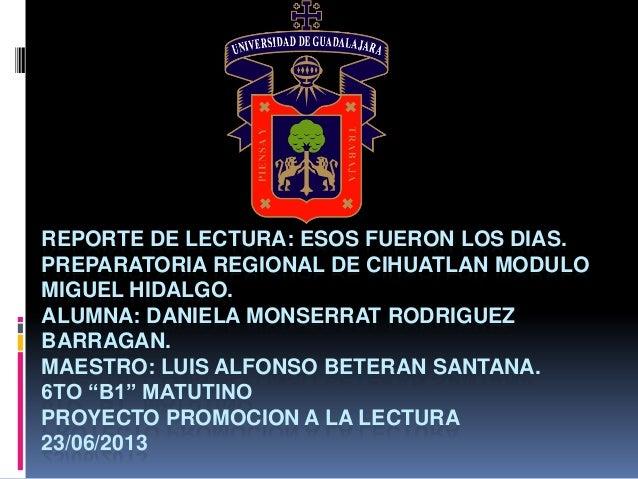 REPORTE DE LECTURA: ESOS FUERON LOS DIAS.PREPARATORIA REGIONAL DE CIHUATLAN MODULOMIGUEL HIDALGO.ALUMNA: DANIELA MONSERRAT...