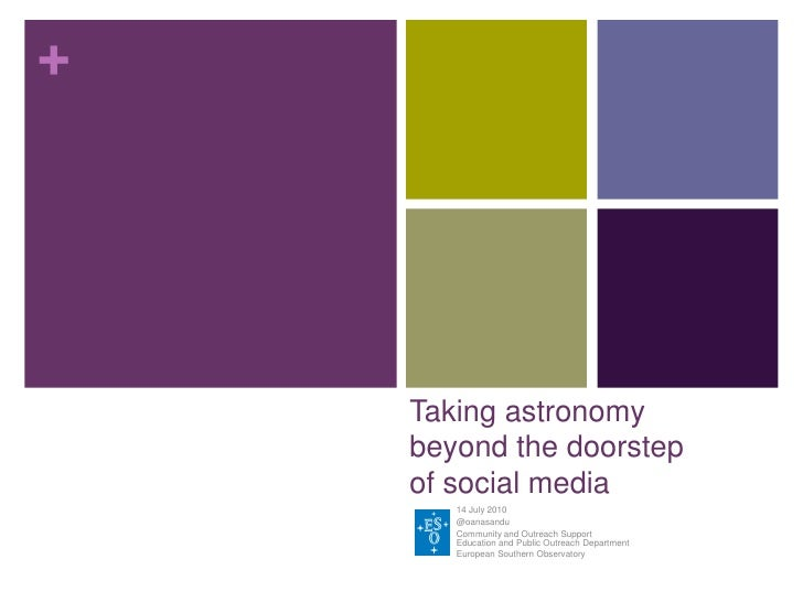 +         Taking astronomy     beyond the doorstep     of social media        14 July 2010        @oanasandu        Commun...