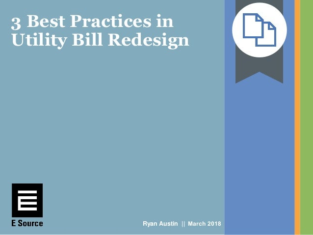 3 Best Practices in Utility Bill Redesign Ryan Austin || March 2018