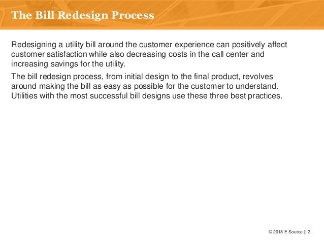 © 2018 E Source    2 The Bill Redesign Process Redesigning a utility bill around the customer experience can positively af...