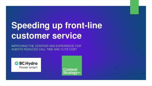 Speeding up front-line customer service IMPROVING THE CONTENT AND EXPERIENCE FOR AGENTS REDUCES CALL TIME AND CUTS COST