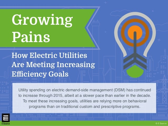 © E Source Utility spending on electric demand-side management (DSM) has continued to increase through 2015, albeit at a s...