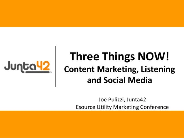 Joe Pulizzi, Junta42 Esource Utility Marketing Conference Three Things NOW! Content Marketing, Listening and Social Media
