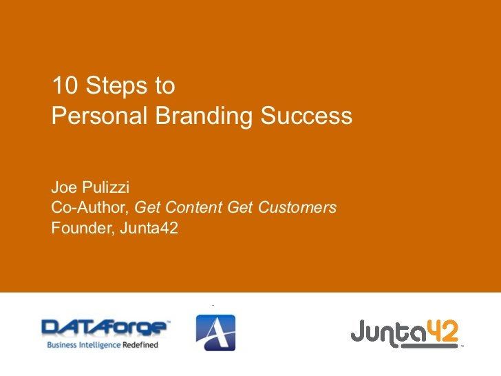 10 Steps to  Personal Branding Success Joe Pulizzi Co-Author,  Get Content Get Customers Founder, Junta42