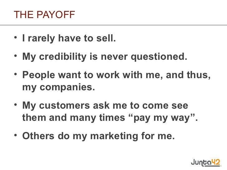 THE PAYOFF <ul><li>I rarely have to sell. </li></ul><ul><li>My credibility is never questioned. </li></ul><ul><li>People w...
