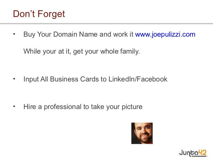 Don't Forget <ul><li>Buy Your Domain Name and work it  www.joepulizzi.com   While your at it, get your whole family. </li>...