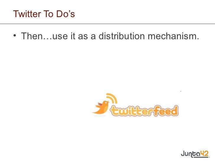 Twitter To Do's <ul><li>Then…use it as a distribution mechanism. </li></ul>