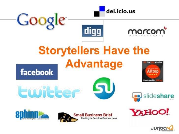 <ul><li>Storytellers Have the Advantage </li></ul>
