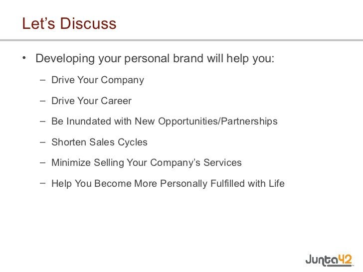 Let's Discuss <ul><li>Developing your personal brand will help you: </li></ul><ul><ul><li>Drive Your Company </li></ul></u...