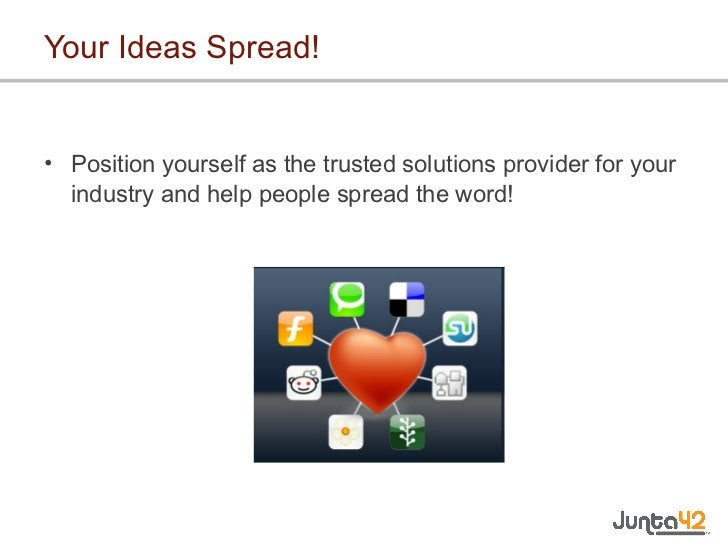 Your Ideas Spread! <ul><li>Position yourself as the trusted solutions provider for your industry and help people spread th...