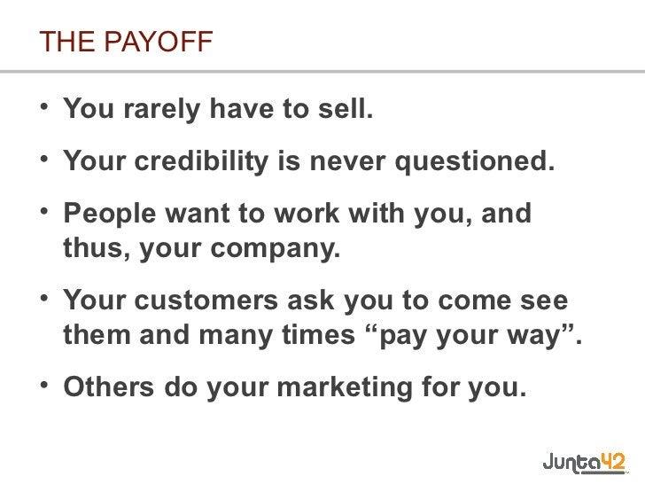 THE PAYOFF <ul><li>You rarely have to sell. </li></ul><ul><li>Your credibility is never questioned. </li></ul><ul><li>Peop...