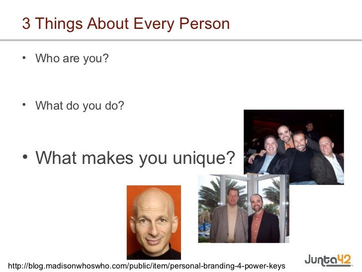 3 Things About Every Person <ul><li>Who are you? </li></ul><ul><li>What do you do? </li></ul><ul><li>What makes you unique...