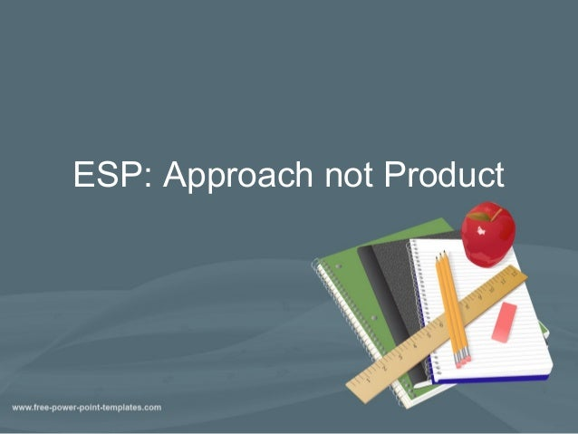 ESP: Approach not Product