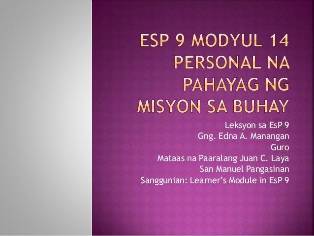 Leksyon sa EsP 9 Gng. Edna A. Manangan Guro Mataas na Paaralang Juan C. Laya San Manuel Pangasinan Sanggunian: Learner's M...