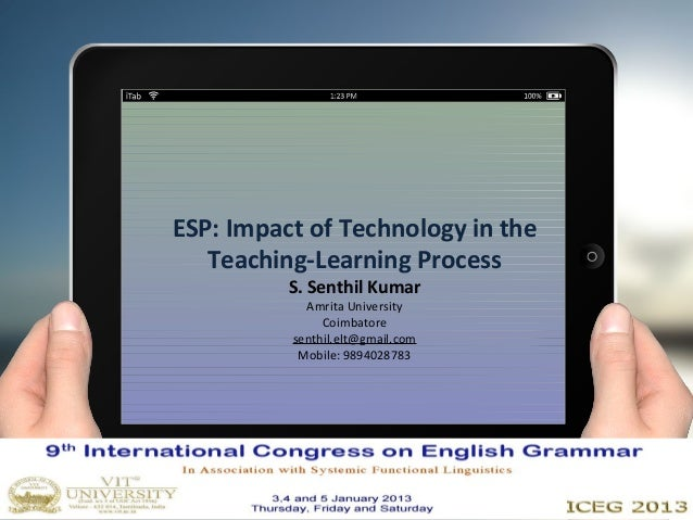ESP: Impact of Technology in the   Teaching-Learning Process          S. Senthil Kumar            Amrita University       ...