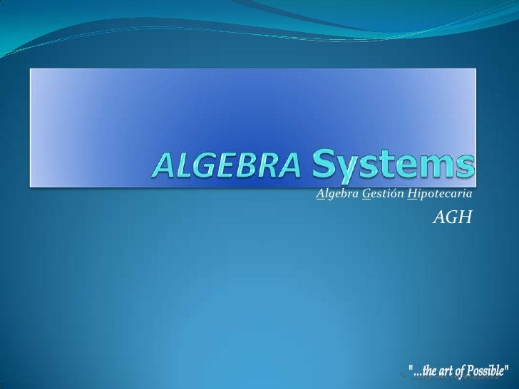ALGEBRASystems<br />Algebra Gestión Hipotecaria<br />AGH<br />&quot;...the art of Possible&quot;<br />