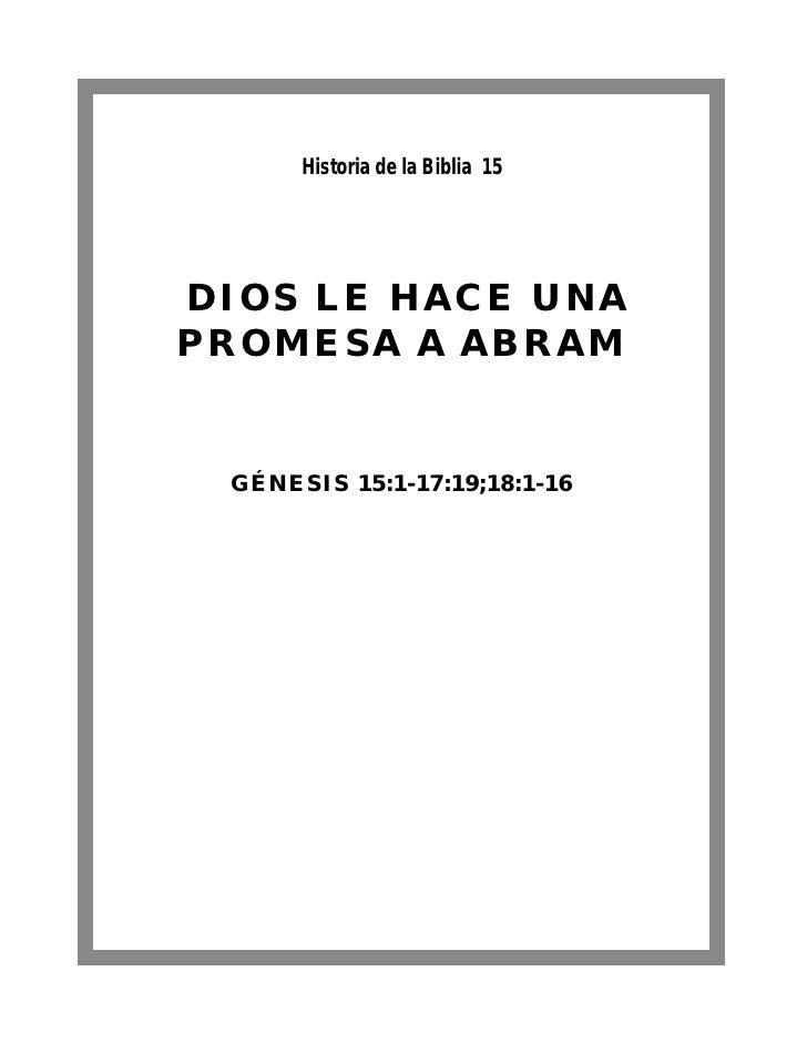 Historia de la Biblia 15DIOS LE HACE UNAPROMESA A ABRAM GÉNESIS 15:1-17:19;18:1-16