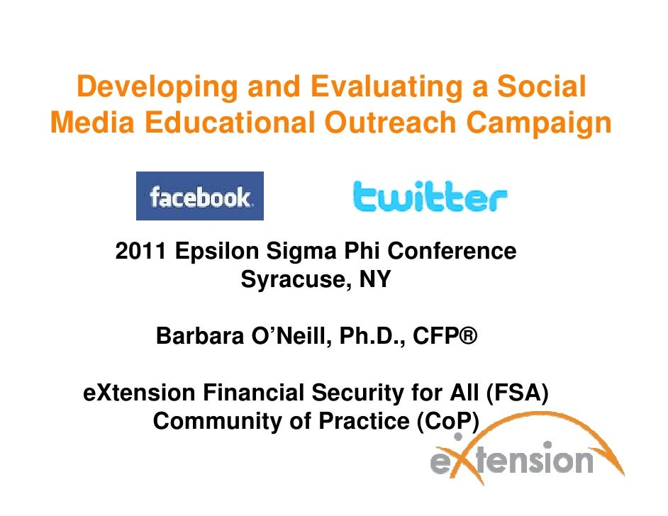 Developing and Evaluating a SocialMedia Educational Outreach Campaign    2011 Epsilon Sigma Phi Conference               S...