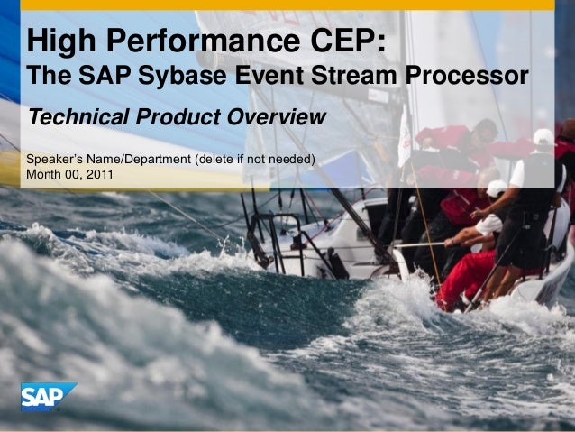 High Performance CEP:The SAP Sybase Event Stream ProcessorTechnical Product OverviewSpeaker's Name/Department (delete if n...