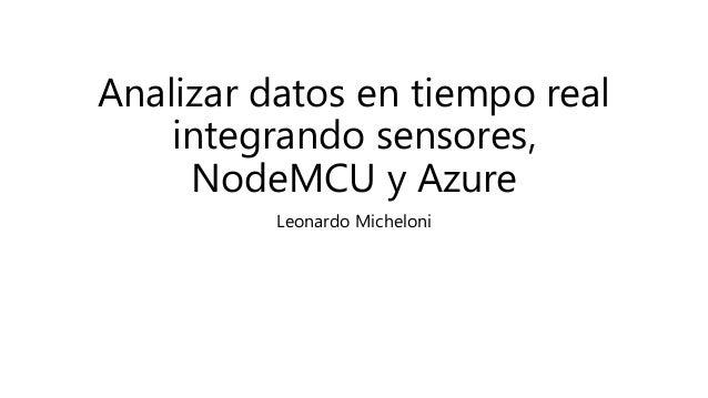 Analizar datos en tiempo real integrando sensores, NodeMCU y Azure Leonardo Micheloni