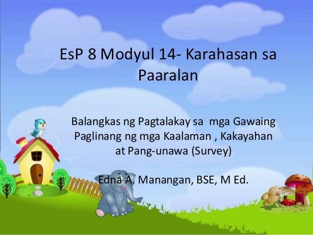 EsP 8 Modyul 14- Karahasan sa Paaralan Balangkas ng Pagtalakay sa mga Gawaing Paglinang ng mga Kaalaman , Kakayahan at Pan...