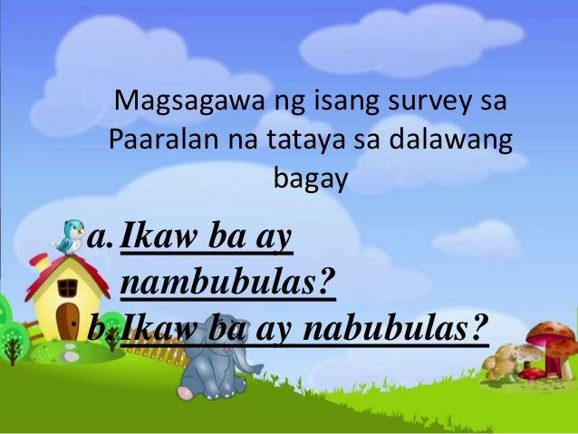 Magsagawa ng isang survey sa Paaralan na tataya sa dalawang bagay a.Ikaw ba ay nambubulas? b.Ikaw ba ay nabubulas?