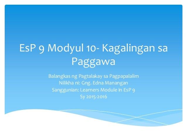 EsP 9 Modyul 10- Kagalingan sa Paggawa Balangkas ng Pagtalakay sa Pagpapalalim Nilikha ni: Gng. Edna Manangan Sanggunian: ...