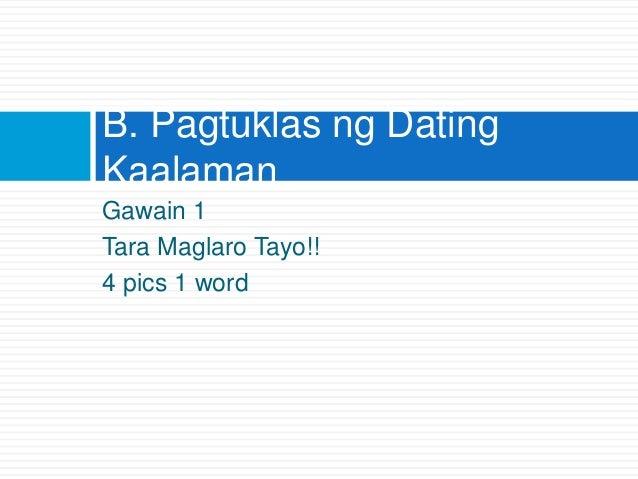 Gawain 1 Tara Maglaro Tayo!! 4 pics 1 word B. Pagtuklas ng Dating Kaalaman