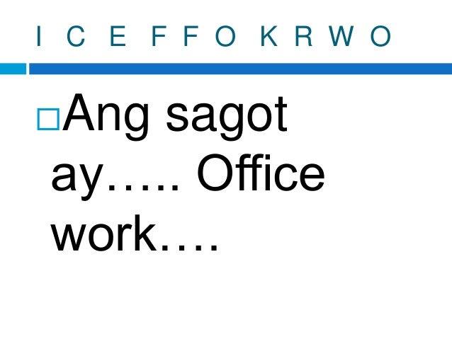 I C E F F O K R W O Ang sagot ay….. Office work….