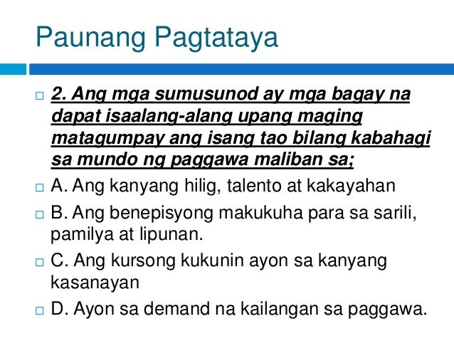 Paunang Pagtataya  2. Ang mga sumusunod ay mga bagay na dapat isaalang-alang upang maging matagumpay ang isang tao bilang...
