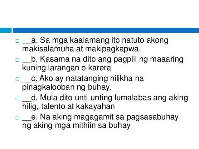 __a. Sa mga kaalamang ito natuto akong makisalamuha at makipagkapwa.  __b. Kasama na dito ang pagpili ng maaaring kunin...