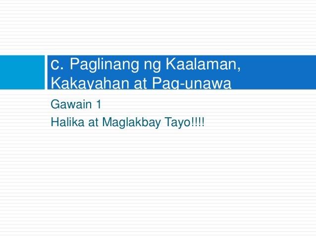 Gawain 1 Halika at Maglakbay Tayo!!!! c. Paglinang ng Kaalaman, Kakayahan at Pag-unawa