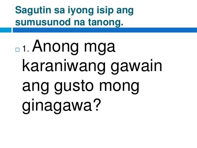 Sagutin sa iyong isip ang sumusunod na tanong.  1. Anong mga karaniwang gawain ang gusto mong ginagawa?