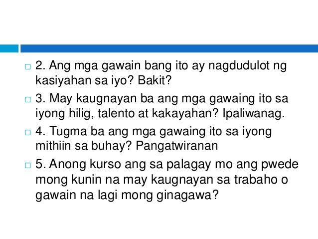 2. Ang mga gawain bang ito ay nagdudulot ng kasiyahan sa iyo? Bakit?  3. May kaugnayan ba ang mga gawaing ito sa iyong ...