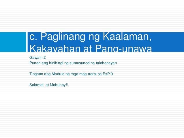 Gawain 2 Punan ang hinihingi ng sumusunod na talahanayan Tingnan ang Module ng mga mag-aaral sa EsP 9 Salamat at Mabuhay!!...