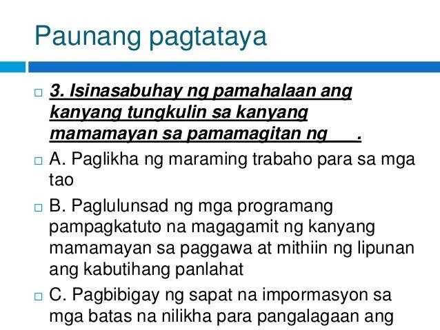 Paunang pagtataya  3. Isinasabuhay ng pamahalaan ang kanyang tungkulin sa kanyang mamamayan sa pamamagitan ng___.  A. Pa...