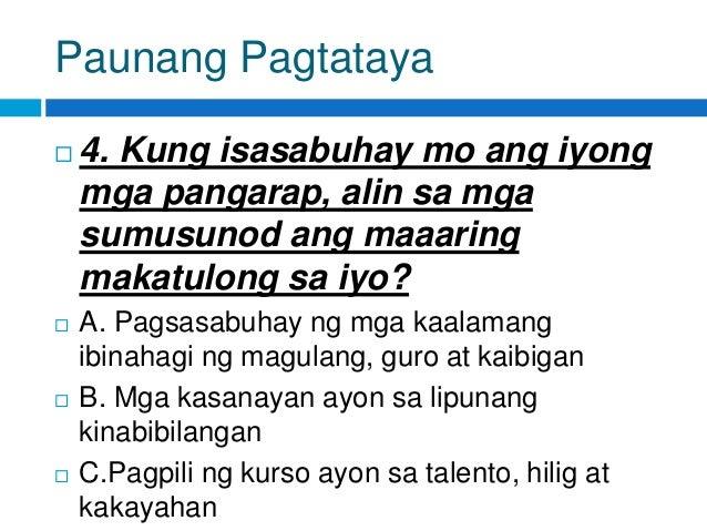 Paunang Pagtataya  4. Kung isasabuhay mo ang iyong mga pangarap, alin sa mga sumusunod ang maaaring makatulong sa iyo?  ...