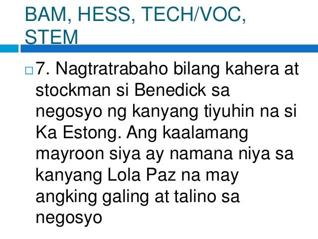 BAM, HESS, TECH/VOC, STEM  7. Nagtratrabaho bilang kahera at stockman si Benedick sa negosyo ng kanyang tiyuhin na si Ka ...