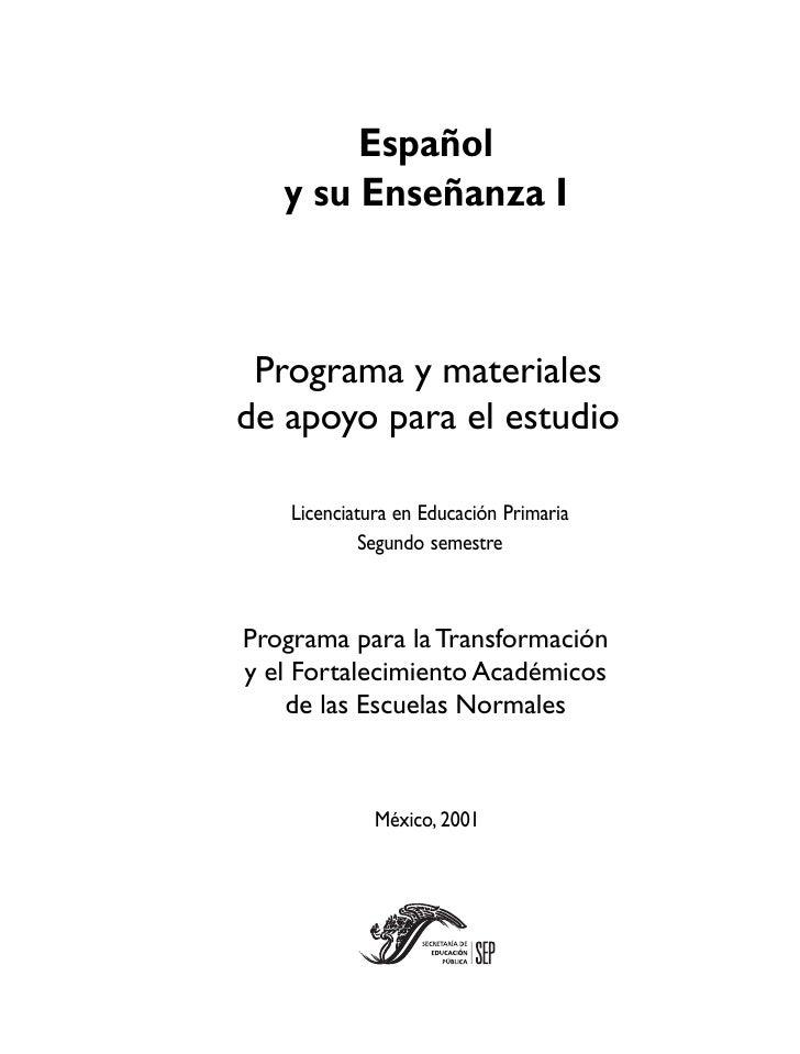 Español    y su Enseñanza I     Programa y materiales de apoyo para el estudio      Licenciatura en Educación Primaria    ...