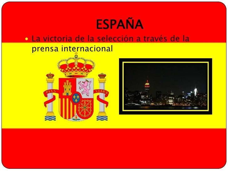 ESPAÑA<br />La victoria de la selección a través de la prensa internacional<br />