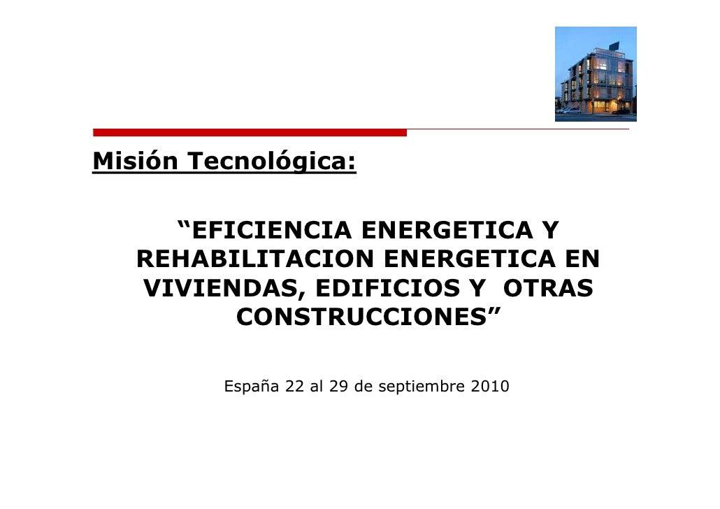 """Misión Tecnológica:       """"EFICIENCIA ENERGETICA Y    REHABILITACION ENERGETICA EN    VIVIENDAS, EDIFICIOS Y OTRAS        ..."""