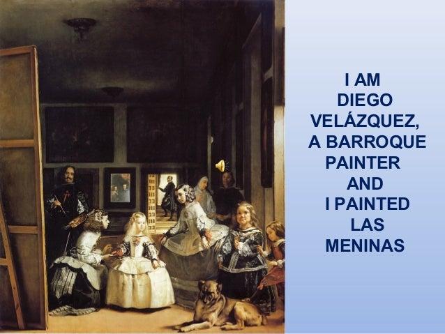 I AM DIEGO VELÁZQUEZ, A BARROQUE PAINTER AND I PAINTED LAS MENINAS
