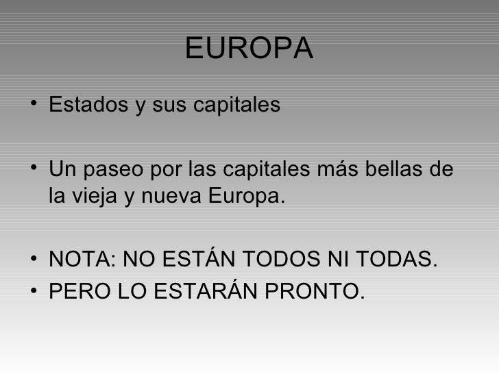 EUROPA <ul><li>Estados y sus capitales </li></ul><ul><li>Un paseo por las capitales más bellas de la vieja y nueva Europa....