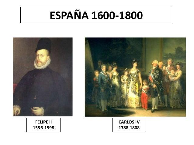 ESPAÑA 1600-1800 FELIPE II 1556-1598 CARLOS IV 1788-1808