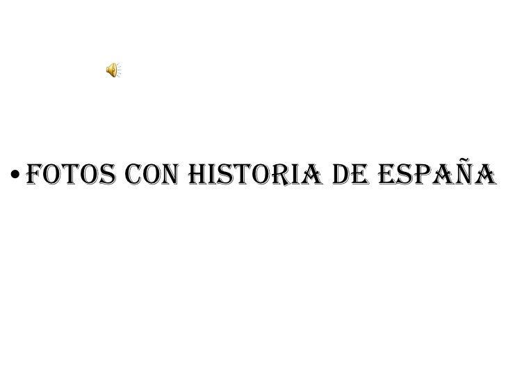<ul><li>Fotos con historia de España </li></ul>