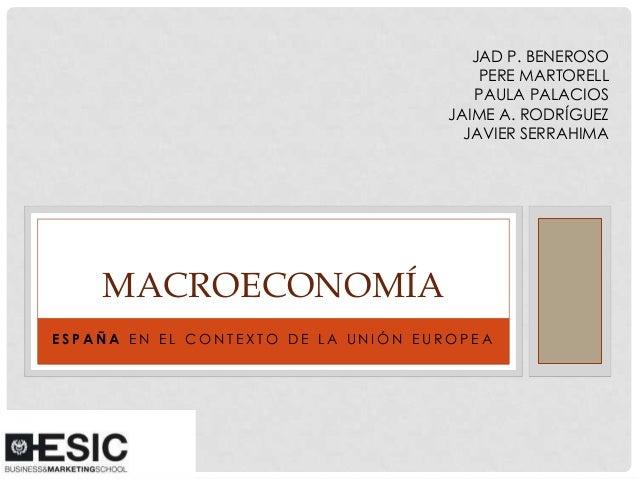 JAD P. BENEROSO PERE MARTORELL PAULA PALACIOS JAIME A. RODRÍGUEZ JAVIER SERRAHIMA  MACROECONOMÍA ESPAÑA EN EL CONTEXTO DE ...