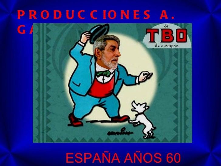 P R O D U C C IO N E S A .G A R C ÍA P R E S E N T A N        ESPAÑA AÑOS 60