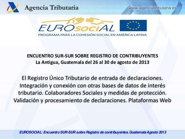 ENCUENTRO SUR-SUR SOBRE REGISTRO DE CONTRIBUYENTES La Antigua, Guatemala del 26 al 30 de agosto de 2013  El Registro Único...
